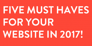 5 Must-Haves for your Website in 2017